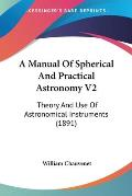 A Manual of Spherical and Practical Astronomy V2: Theory and Use of Astronomical Instruments (1891)