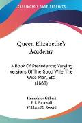Queen Elizabethe's Academy: A Book of Precedence; Varying Versions of the Good Wife, the Wise Man, Etc. (1869)