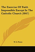 The Exercise of Faith Impossible Except in the Catholic Church (1847)