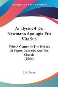 Analysis of Dr. Newman's Apologia Pro Vita Sua: With a Glance at the History of Popes, Councils, and the Church (1866)