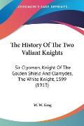 The History of the Two Valiant Knights: Sir Clyomon, Knight of the Golden Shield and Clamydes, the White Knight, 1599 (1913)