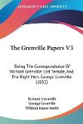 The Grenville Papers V3: Being the Correspondence of Richard Grenville Earl Temple, and the Right Hon. George Grenville (1852)