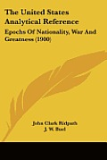 The United States Analytical Reference: Epochs of Nationality, War and Greatness (1900)