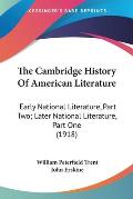 The Cambridge History of American Literature: Early National Literature, Part Two; Later National Literature, Part One (1918)