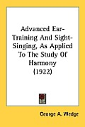 Advanced Ear-Training and Sight-Singing, as Applied to the Study of Harmony (1922)