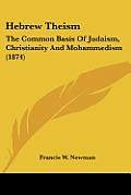 Hebrew Theism: The Common Basis of Judaism, Christianity and Mohammedism (1874)