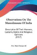 Observations on the Mussulmauns of India: Descriptive of Their Manners, Customs, Habits and Religious Opinions (1917)