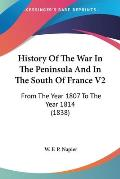 History of the War in the Peninsula and in the South of France V2: From the Year 1807 to the Year 1814 (1838)