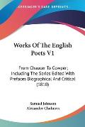Works of the English Poets V1: From Chaucer to Cowper; Including the Series Edited with Prefaces Biographical and Critical (1810)