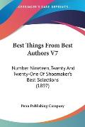Best Things from Best Authors V7: Number Nineteen, Twenty and Twenty-One of Shoemaker's Best Selections (1897)
