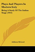 Plays and Players in Modern Italy: Being a Study of the Italian Stage (1912)