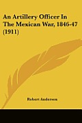 An Artillery Officer in the Mexican War, 1846-47 (1911)