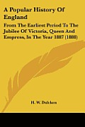 A Popular History of England: From the Earliest Period to the Jubilee of Victoria, Queen and Empress, in the Year 1887 (1888)