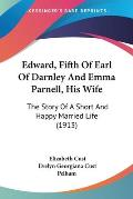 Edward, Fifth of Earl of Darnley and Emma Parnell, His Wife: The Story of a Short and Happy Married Life (1913)
