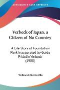Verbeck of Japan, a Citizen of No Country: A Life Story of Foundation Work Inaugurated by Guido Fridolin Verbeck (1900)