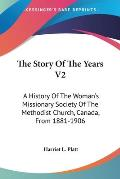 The Story of the Years V2: A History of the Woman's Missionary Society of the Methodist Church, Canada, from 1881-1906: Beyond Seas (1908)