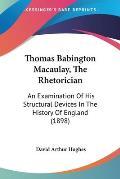 Thomas Babington Macaulay, the Rhetorician: An Examination of His Structural Devices in the History of England (1898)