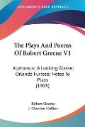 The Plays and Poems of Robert Greene V1: Alphonsus; A Looking Glasse; Orlando Furioso; Notes to Plays (1905)