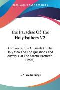 The Paradise of the Holy Fathers V2: Containing the Counsels of the Holy Men and the Questions and Answers of the Ascetic Brethren (1907)