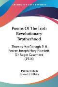 Poems of the Irish Revolutionary Brotherhood: Thomas MacDonagh, P. H. Pearse, Joseph Mary Plunkett, Sir Roger Casement (1916)
