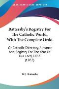Battersby's Registry for the Catholic World, with the Complete Ordo: Or Catholic Directory, Almanac and Registry for the Year of Our Lord, 1853 (1853)