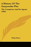 A History of the Gunpowder Plot: The Conspiracy and Its Agents (1904)