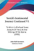 Yorick's Sentimental Journey Continued V1: To Which Is Prefixed Some Account of the Life and Writings of Mr. Sterne (1902)