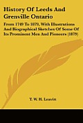 History of Leeds and Grenville Ontario: From 1749 to 1879, with Illustrations and Biographical Sketches of Some of Its Prominent Men and Pioneers (187