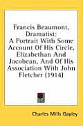 Francis Beaumont, Dramatist: A Portrait with Some Account of His Circle, Elizabethan and Jacobean, and of His Association with John Fletcher (1914)