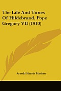 The Life and Times of Hildebrand, Pope Gregory VII (1910)