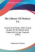The Library of Oratory V3: Ancient and Modern, with Critical Studies of the World's Great Orators by Eminent Essayists (1902)