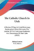 The Catholic Church in Utah: A Review of Spanish and Missionary Explorations, Tribal Divisions, the Journal of the Franciscan Explorers and Discove