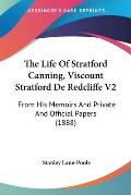 The Life of Stratford Canning, Viscount Stratford de Redcliffe V2: From His Memoirs and Private and Official Papers (1888)