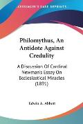 Philomythus, an Antidote Against Credulity: A Discussion of Cardinal Newman's Essay on Ecclesiastical Miracles (1891)