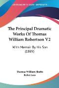The Principal Dramatic Works of Thomas William Robertson V2: With Memoir by His Son (1889)