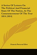 A Series of Letters on the Political and Financial State of the Nation, at the Commencement of the Year 1814 (1814)