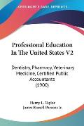 Professional Education in the United States V2: Dentistry, Pharmacy, Veterinary Medicine, Certified Public Accountants (1900)