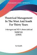 Theatrical Management in the West and South for Thirty Years: Interspersed with Anecdotical Sketches (1868)