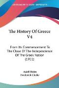 The History of Greece V4: From Its Commencement to the Close of the Independence of the Greek Nation (1911)