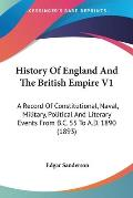 History of England and the British Empire V1: A Record of Constitutional, Naval, Military, Political and Literary Events from B.C. 55 to A.D. 1890 (18
