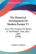 The Historical Development of Modern Europe V1: From the Congress of Vienna to the Present Time, 1815-1897 (1904)