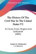 The History of the Civil War in the United States V2: Its Cause, Origin, Progress and Conclusion (1865)