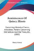 Reminiscences of Quincy, Illinois: Containing Historical Events, Anecdotes, Matters Concerning Old Settlers and Old Times, Etc. (1882)