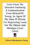 Letter from the Governor Enclosing a Communication from Richard M. Young, as Agent of the State of Illinois, for Negotiating Loans for the Illinois an