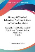History of Medical Education and Institutions in the United States: From the First Settlement of the British Colonies to the Year 1850 (1850)