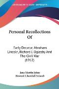 Personal Recollections of: Early Decatur, Abraham Lincoln, Richard J. Oglesby and the Civil War (1912)