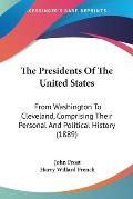 The Presidents of the United States: From Washington to Cleveland, Comprising Their Personal and Political History (1889)