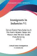 Immigrants in Industries V1: Cotton Goods Manufacturing in the North Atlantic States and Woolen and Worsted Goods Manufacturing (1911)