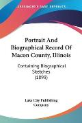 Portrait and Biographical Record of Macon County, Illinois: Containing Biographical Sketches (1893)
