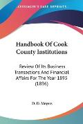Handbook of Cook County Institutions: Review of Its Business Transactions and Financial Affairs for the Year 1895 (1896)